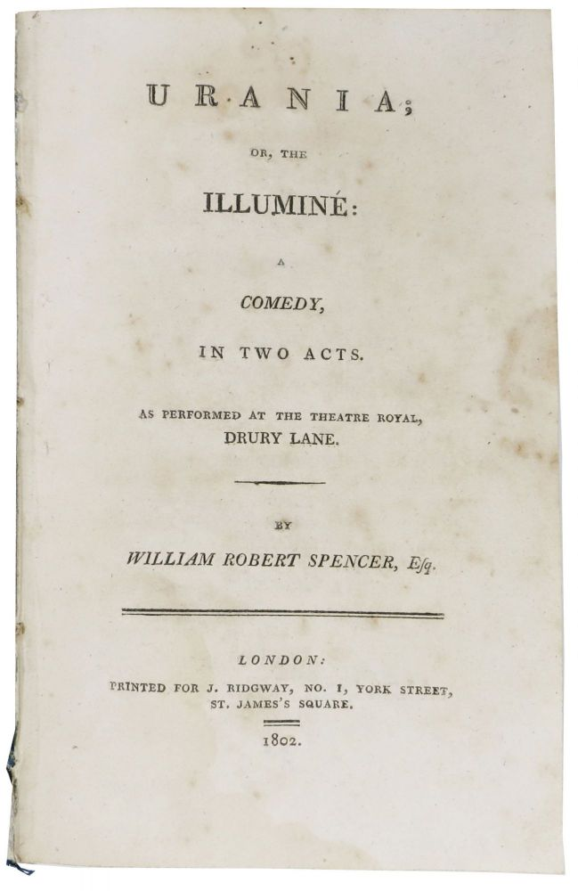 URANIA; or, The Illumine: A Comedy, in Two Acts.; As Performed at the Theatre Royal, Drury Lane. William Robert Spencer.