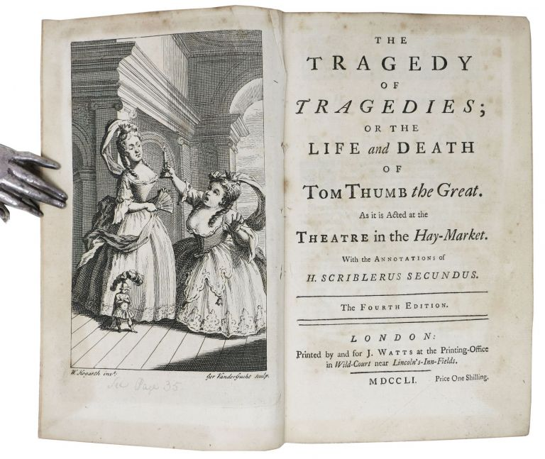 The TRAGEDY Of TRAGEDIES; or the Life and Death of Tom Thumb the Great. As it was Acted at the Theatre in the Hay-Market. With the Annotations of H. Scriblerus Secundus. Henry. 1707 - 1754 Fielding.