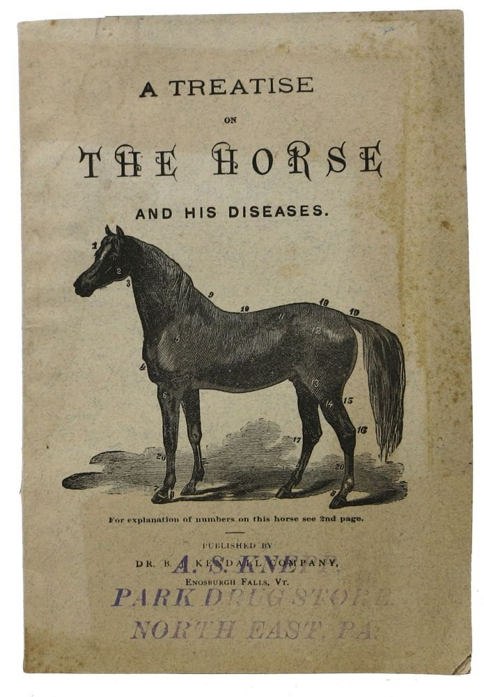 A TREATISE On The HORSE And His DISEASES. Illustrated. Dr. B. J. Kendall.