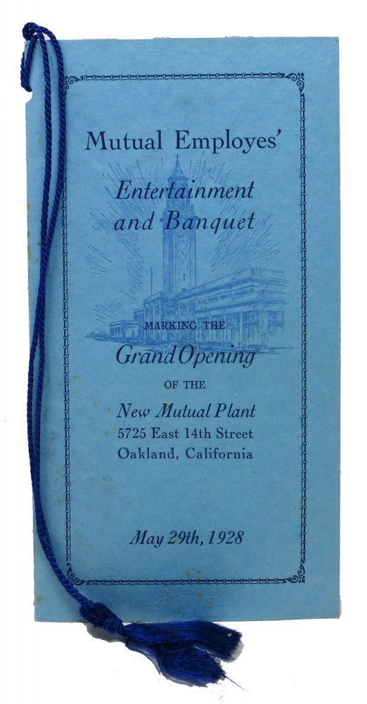 MUTUAL EMPLOYES' ENTERNATINMENT And BANQUET.; Marking the Grand opening of the New Mutual Plant - 5725 East 14th Street Oakland, California - May 29th, 1928. Event Menu - Oakland.