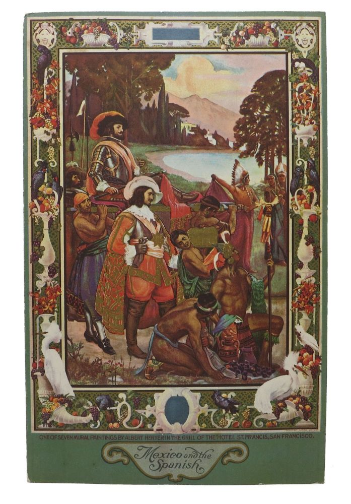 MEXICO And The SPANISH.; One of the Seven Mural Paintings by Albert Herter in the Grill of the Hotel St. Francis, San Francisco. Hotel Menu - San Francisco.
