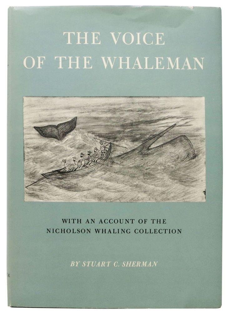 The VOICE Of The WHALEMAN.; With an Account of the Nicholson Whaling Collection. Stuart C. Sherman.