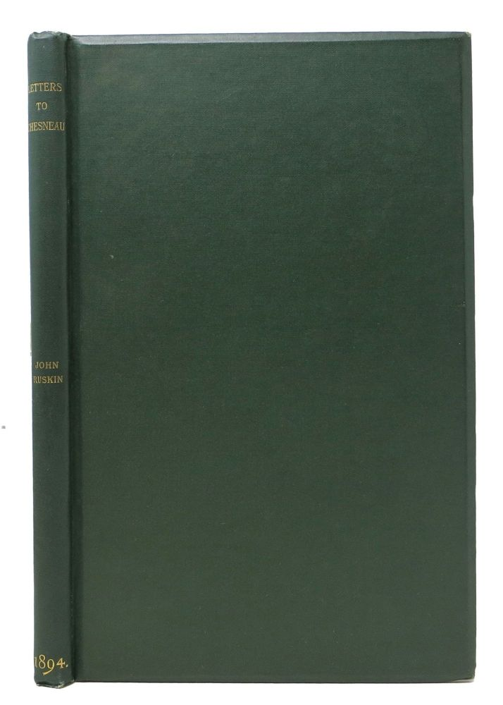 LETTERS From JOHN RUSKIN To ERNEST CHESNEAU. Edited by Thomas J. Wise. Thomas . - Wise, John . Cheneau Ruskin, Ernest, ames. 1859 - 1937, 1819 - 1900, 1833 - 1890.