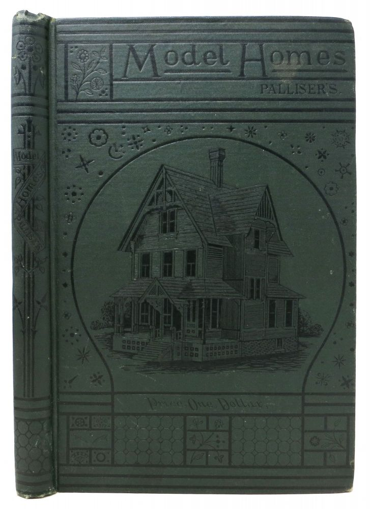 PALLISER'S MODEL HOMES. Showing a Variety of Designs for Model Dwellings: Also, Farm-Barn and Hennery, Stable and Carriage House, School House, Masonic Association Building, Bank and Library, Town Hall and Three Churches.; Together with a Large Amount of Miscellaneous Matter, Making in All a Very Valuable Book for Every One Who Contemplates Building. Trade Catalogue.