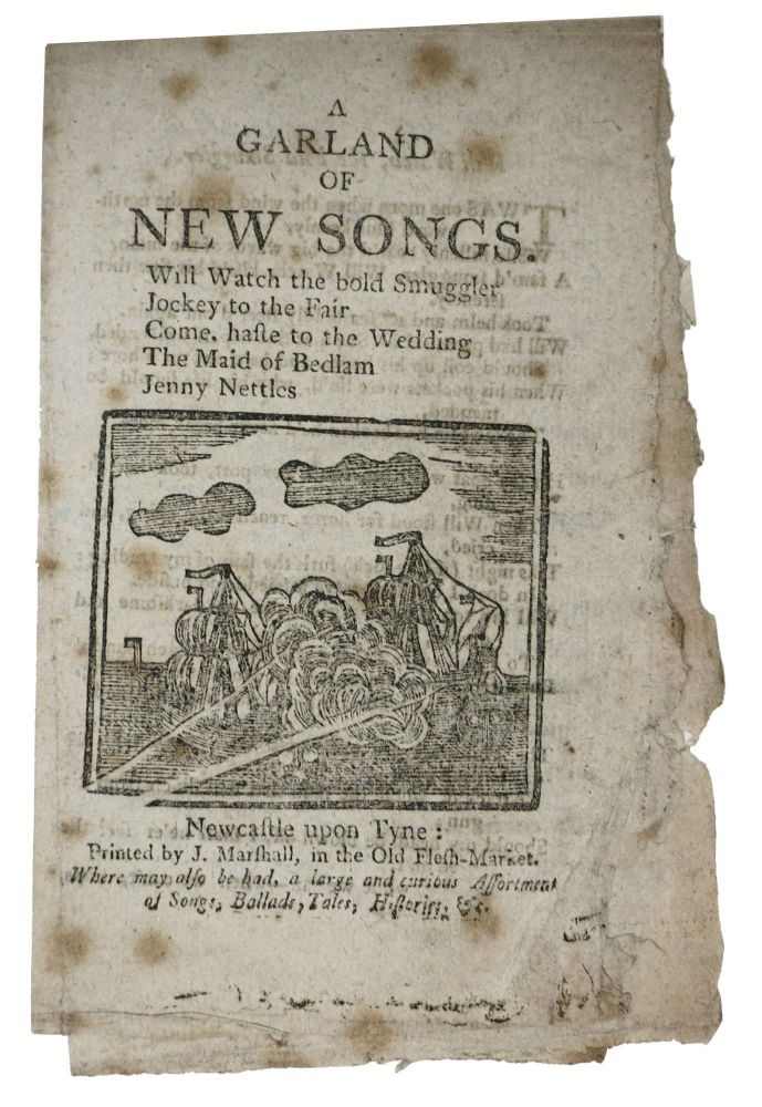 A GARLAND Of NEW SONGS. Will Watch the Bold Smuggler. Jockey to the Fair. Come, Haste to the Wedding. The Maid of Bedlam. Jenny Nettles. 18th C. Songster.