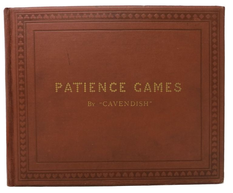 "PATIENCE GAMES with Examples Played Through. Illustrated with Numerous Diagrams. "" Author of ""The Laws ""Cavendish, "" Etc Principles of Whist, Etc, Henry. 1831 - 1899 Jones."