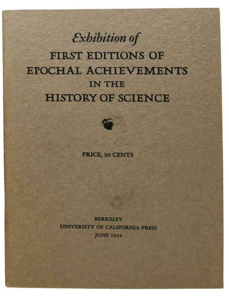 EXHIBITION Of FIRST EDITIONS Of EPOCHAL ACHIEVEMENTS In The HISTORY Of SCIENCE. Herbert McLean Evans, John - San Francisco Bookseller. Cruce Howell, William L. R. - Former Owner.