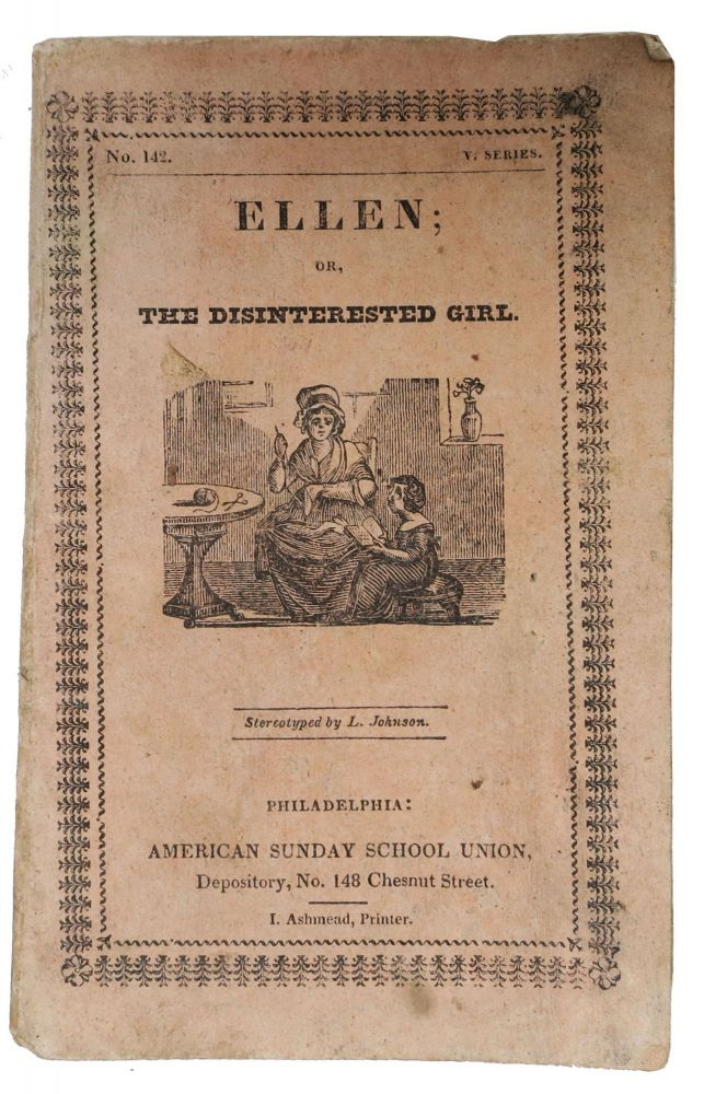ELLEN, Or The DISINTERESTED GIRL.; Revised by the Committee of Publication. Children's Chapbook.