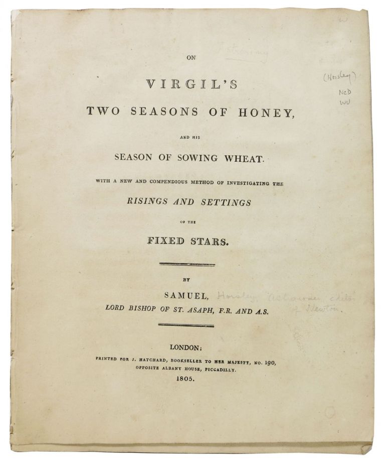 On VIRGIL'S TWO SEASONS Of HONEY, And His SEASON Of SOWING WHEAT.; With a New and Compendious Method of Investigating the Risings and Settings of the Fixed Stars. Astronomy, Samuel Horsley, Bishop of St. Asaph ., 1733 - 1806.