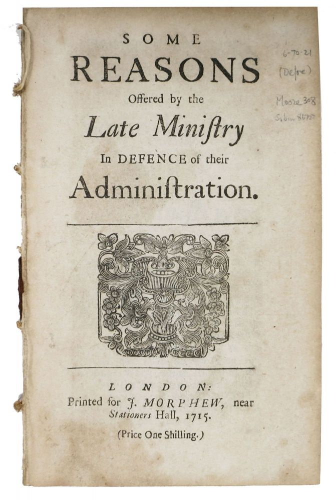 SOME REASONS OFFERED By The LATE MINISTRY In DEFENCE Of Their ADMINISTRATION. Daniel. 1661? - 1731 Defoe.
