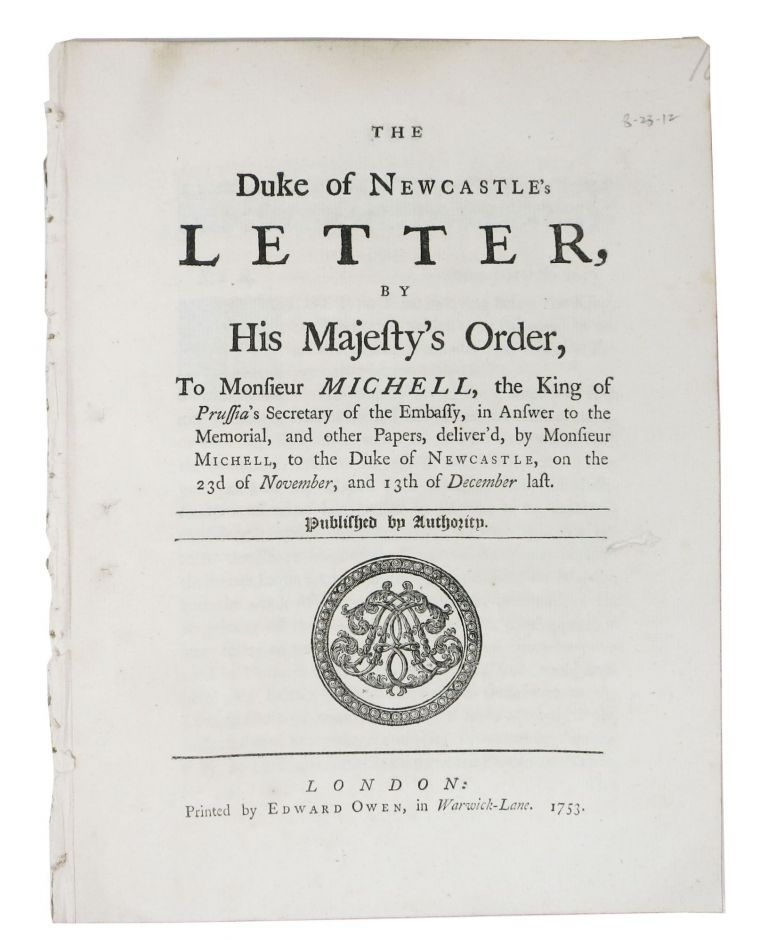 The DUKE Of NEWCASTLE'S LETTER, by His Majesty's order, to Monsieur Michell, the King of Prussia's Secretary of the Embassy, in Answer to the Memorial, and other papers, Deliver'd, by Monsieur Michell, to the Duke of Newcastle, on the 23d of November, and 13th of December last. Published by Authority. International Maritime Law.