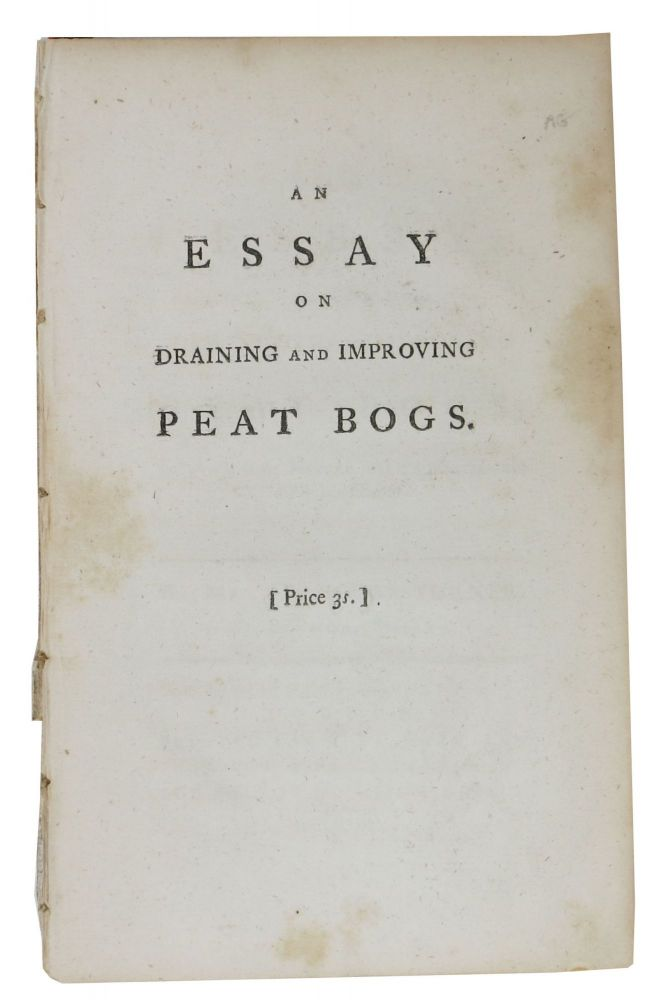An ESSAY On DRAINING And IMPROVING PEAT BOGS; In Which Their Nature and Properties are Fully Considered. Nicholas Turner.