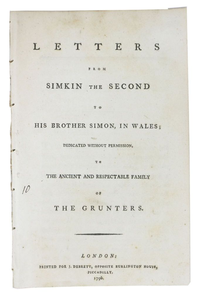 LETTERS From SIMKIN The SECOND To His BROTHER SIMON, in Wales; Dedicated Without Permission, to the Ancient and Respectable Family of The GRUNTERS. Ralph. d. 1805 Broome, Edmund - Subject Burke, 1729 - 1797.
