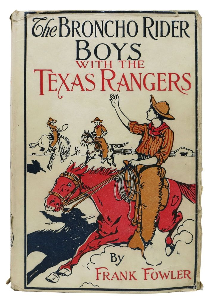 The BRONCHO RIDER BOYS With The TEXAS RANGERS or The Capture of the Smugglers on the Rio Grande. The Broncho Rider Boys Series #5. Frank Fowler.