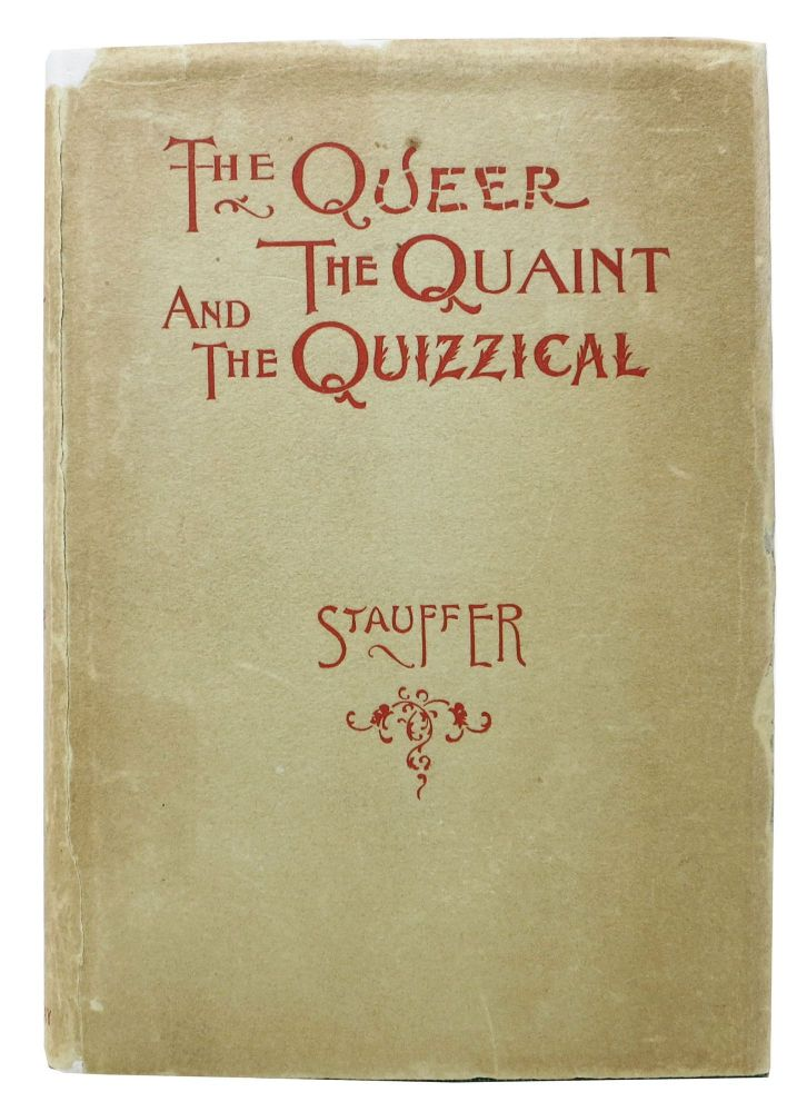 The QUEER, The QUAINT And The QUIZZICAL.; A Cabinet for the Curious. Frank H. Stauffer.