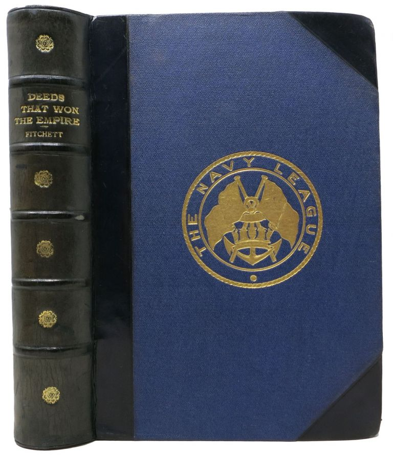 DEEDS THAT WON The EMPIRE. Historic Battle Scenes. [The Navy League - Cover Title].; With Portraits and Plans. . . B. A. Fitchett, LL D., illiam, enry.