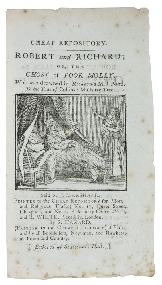 ROBERT And RICHARD; or, The Ghost of Poor Molly, Who was drowned in Richard's Mill Pond.; To the Tune of Collins's Mulberry Tree. Cheap Repository. Hannah 1745 - 1833 More.
