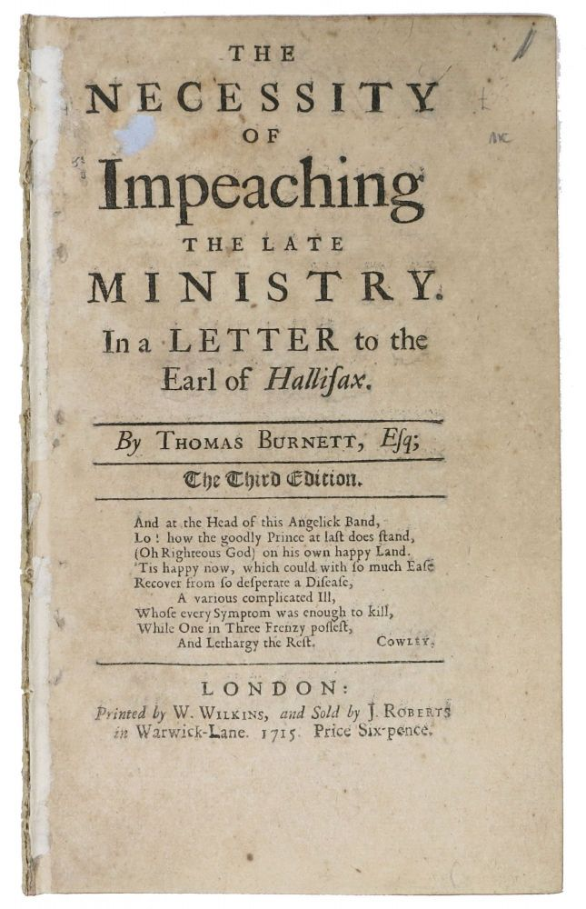 The NECESSITY Of IMPEACHING The Late MINISTRY. In a Letter to the Earl of Hallifax. Thomas Burnett, 1694 - 1753.