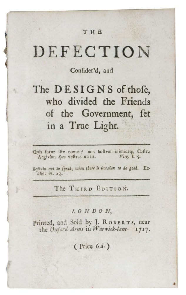 The DEFECTION CONSIDER'D, And The DESIGNS of Those who divided the Friends of the Government, set in a True Light. Matthew.1653? - 1733 Tindal.