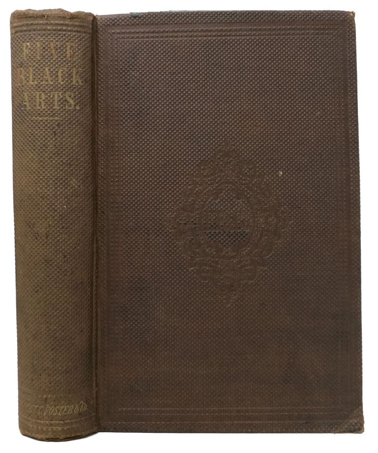 FIVE BLACK ARTS. A Popular Account of the History, Processes of Manufacture, and Uses of Printing, Gas-Light, Pottery, Glass, Rion.; With Numerous Illustrations. Condensed from the Encyclopædia Britannica. William Turner - Coggeshall, Thomas C. Hansard, Charles - Contributors Tomlinson, 1824 - 1867.