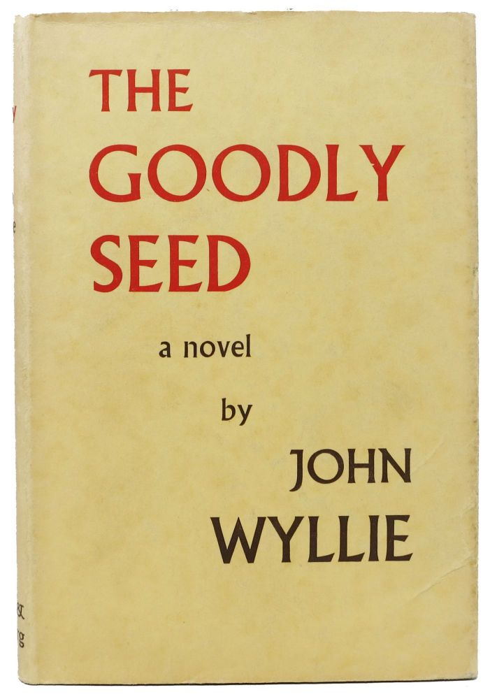 The GOODLY SEED. John Wyllie.