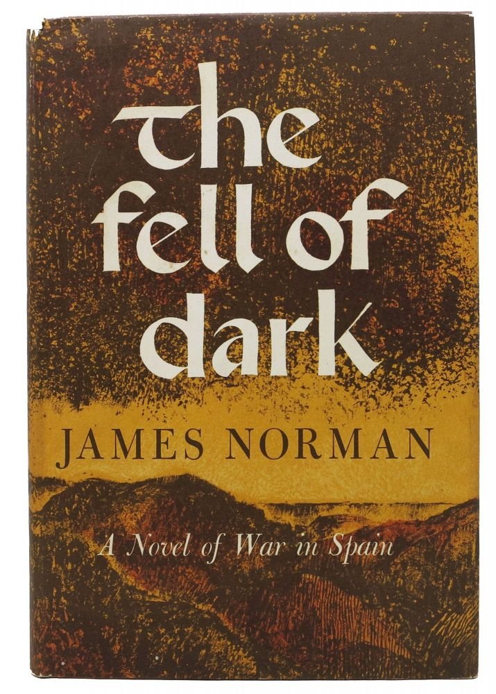The FELL Of DARK.; A Novel of War in Spain. James Norman.