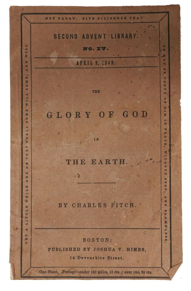 The GLORY Of GOD In The EARTH. Second Advent Library No. XV. April 9, 1842. Charles Fitch, 1805 - 1844.