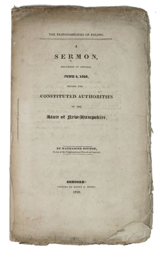 The RESPONSIBILITIES Of RULERS. A Sermon, Delivered at Concord, June 5, 1828, Before the Constituted Authorities of the State of New = Hampshire. Nathaniel Bouton, 1799 - 1878.