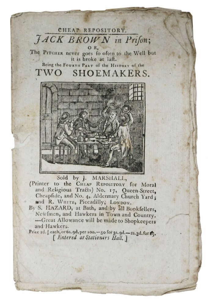 JACK BROWN In PRISON; or, The Pitcher never goes so often to the Well but it is broke at last.; Being the Fourth Part of the History of TWO SHOEMAKERS. Cheap Repository. Hannah 1745 - 1833 More.
