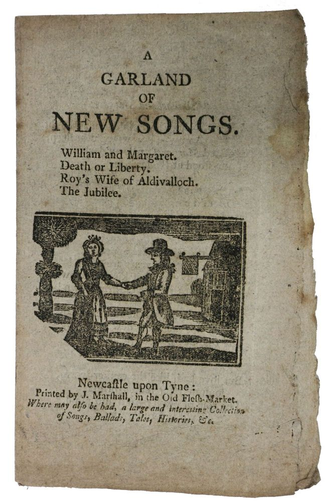 A GARLAND Of NEW SONGS. William and Margaret. Death or Liberty. Roy's Wife of Aldivalloch. The Jubilee. 18th C. Songster.