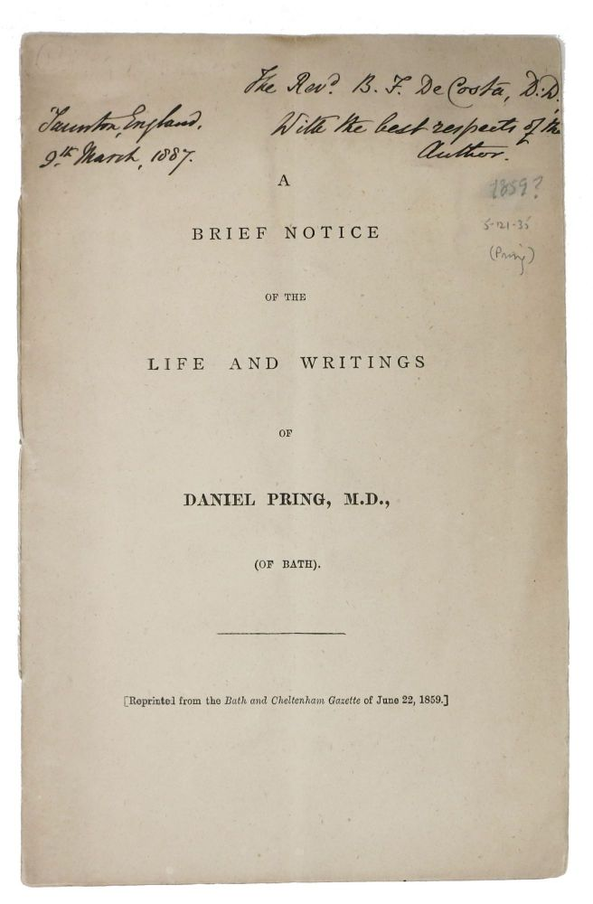 A BRIEF NOTICE Of The LIFE And WRITINGS Of DANIEL PRING, M.D., (Of Bath).; [Reprinted from the Bath and Cheltenham Gazette of June 22, 1859.]. Daniel - Subject Pring, 1789 - 1859.