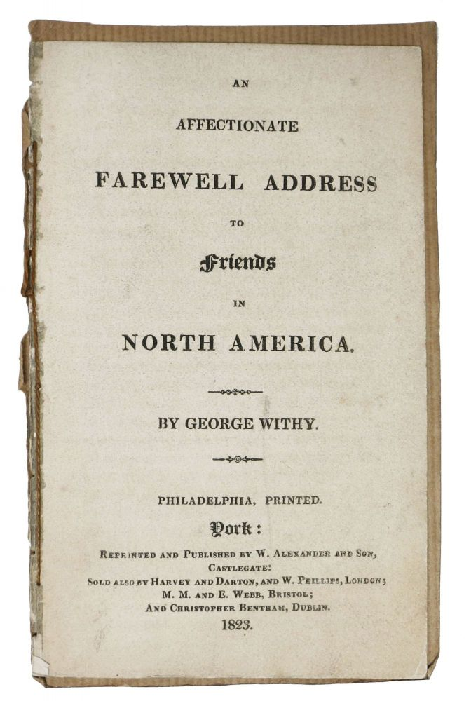 An AFFECTIONATE FAREWELL ADDRESS To FRIENDS In NORTH AMERICA. George Withy, 1763? - 1837.