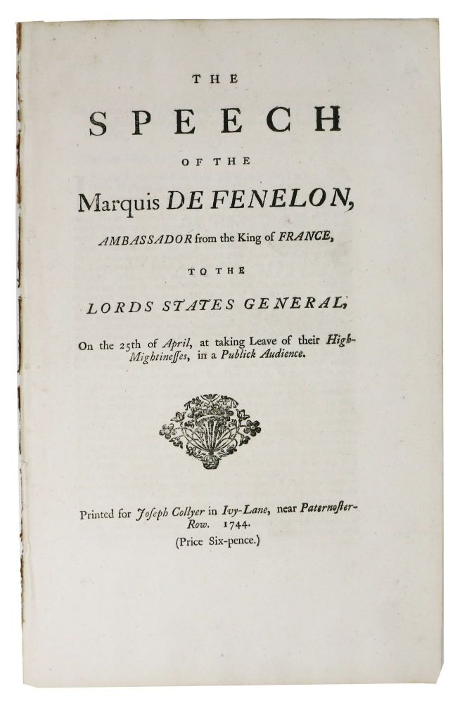 A SPEECH Of The MARQUIS DE FENELON, Ambassador from the King of France, to the Lords States General,; On the 25th of April, at taking Leave of their High Mightinesses, in a Publick Audience. Gabriel Jacques de Salignac Fénelon,  Marquis de la Mothe-, 1688 - 1746.