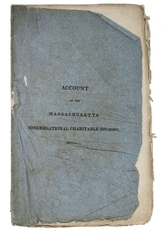 The ACT Of INCORPORATION, Regulations, and Members of the Massachusetts Congregational Charitable Society; with a Brief Sketch of Its Origin, Progress, and Purposes. Early 19th C. American History.