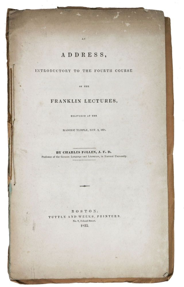 An ADDRESS, Introductory to the Fourth Course of the Franklin Lectures, Delivered at the Masonic Temple, Nov. 3, 1834. Charles Follen, Theodore Christian. 1796 - 1840.