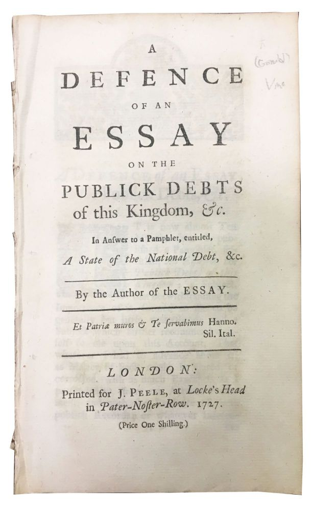 A DEFENCE Of An ESSAY On The PUBLICK DEBTS Of This KINGDOM, &c.; In Answer to a Pamphlet, entitled, A State of the National Debt, &c. By the Author of the ESSAY. Sir Nathaniel. 1661 - 1728 Gould.