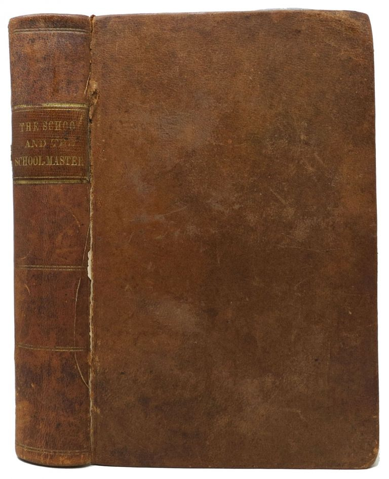 The SCHOOL And The SCHOOLMASTER.; A Manual for the Use of Teachers, Employers, Trustees, Inspectors, &c., &c., of Common Schools. In Two Parts. Alonzo . Emerson Potter, George B., 1800 - 1865.