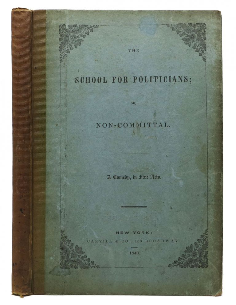 The SCHOOL For POLITICIANS; or Non-Committal. A Comedy, in Five Acts. Eugène . Duer Scribe, John -, 1791 - 1861, 1782 - 1858.