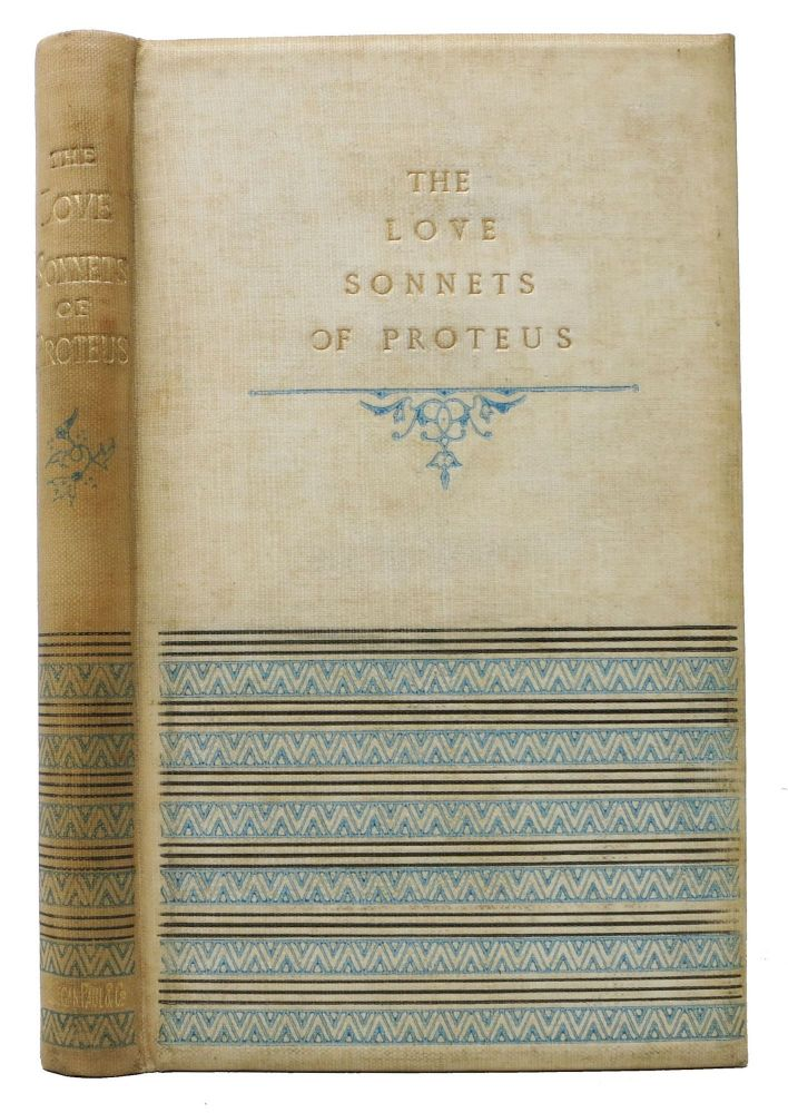 The LOVE SONNETS Of PROTEUS.; With a Frontispiece by the Author. Wilfrid. 1840 - 1922 Blunt.