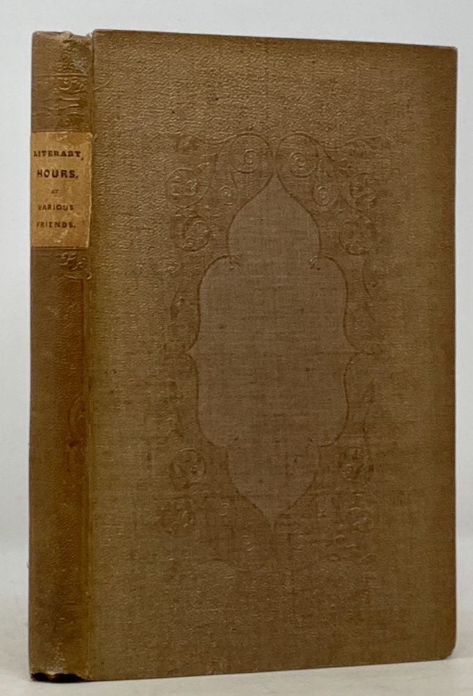 LITERARY HOURS; by Various Friends. Joseph - Compiler. Hunt Ablett, Leigh, Walter Savage - Contributors Landor, 1784 - 1859, 1775 - 1864.