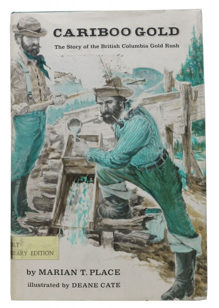 CARIBOO GOLD. The Story of the British Columbia Gold Rush. Marian T. Place.