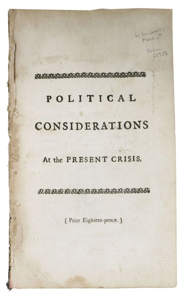 POLITICAL CONSIDERATIONS; Being a Few Thoughts of a Candid Man at the Present Crisis.; In a Letter to a Noble Lord retired from Power. Sir James. 1730? - 1803 Marriott.