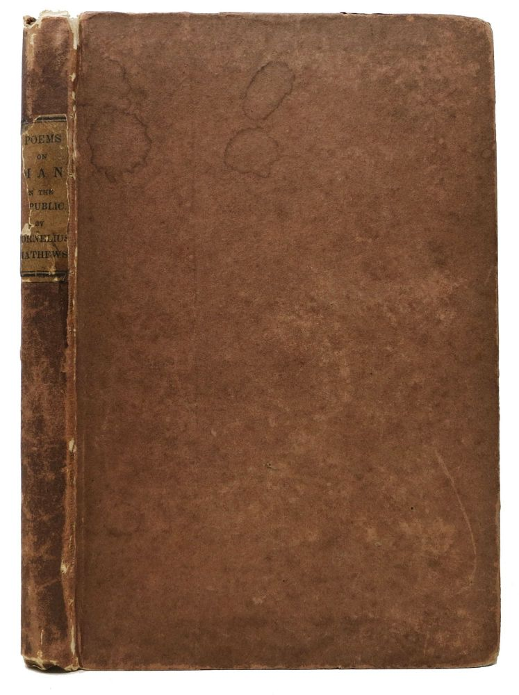 POEMS On MAN, in his Various Aspects Under the American Republic. Cornelius Mathews, 1817 - 1889.