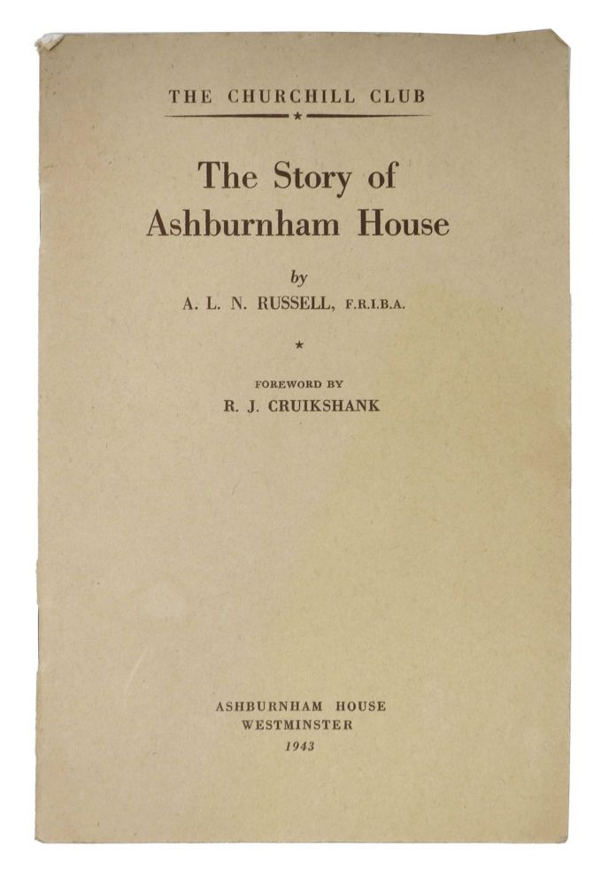 The STORY Of ASHBURNHAM HOUSE. The Churchill Club.; Foreword by R. J. Cruikshank. A. L. N. Cruikshank Russell, R. J. - Contributor.