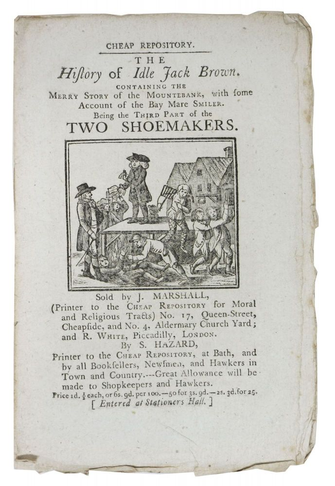 The HISTORY Of IDLE JACK BROWN. Containing the Merry Story of the Mountebank, with some Account of the Bay Mare Smiler.; Being the Third Part of the History of TWO SHOEMAKERS. Cheap Repository. Hannah. 1745 - 1833 More.
