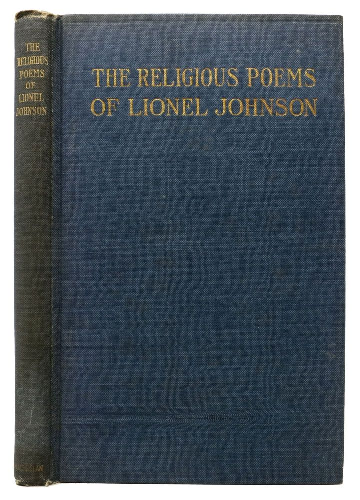 The RELIGIOUS POEMS Of LIONEL JOHNSON.; Being a Selection from His Collected Works. With a Preface by Wilfrid Meynell. Lionel. Meynell Johnson, Wilfrid - Contributor.