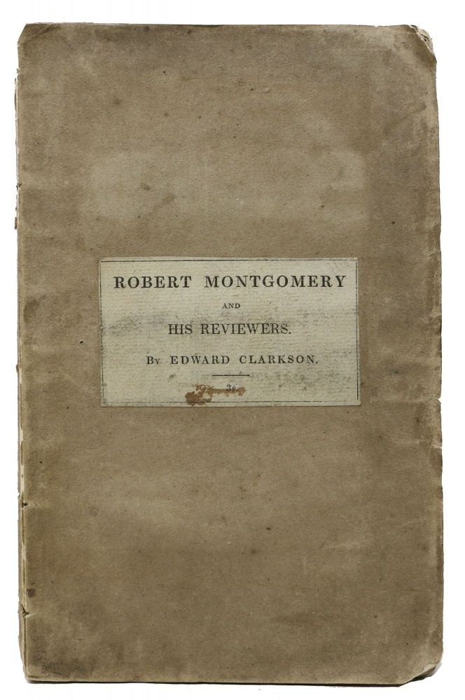 ROBERT MONTGOMERY And His REVIEWERS. With Some Remarks on the Present State of English Poetry, and on The Laws of Criticism. Edward. Montgomery Clarkson, Robert - Subject. Byron, 1807 - 1855.