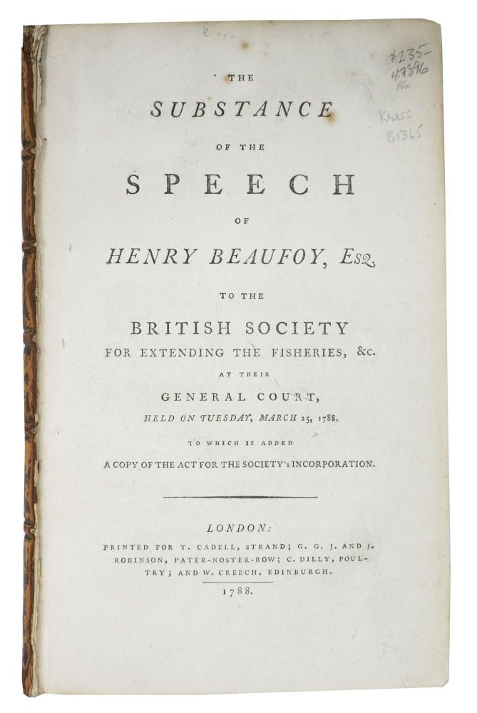 The SUBSTANCE Of The SPEECH Of HENRY BEAUFOY, Esq. to the British Society for Extending the Fisheries, &c.; At Their General Court, Held on Tuesday, March 25, 1788. To Which is Added A Copy of the Act for the Society's Incorporation. Henry Beaufoy, d. 1795.