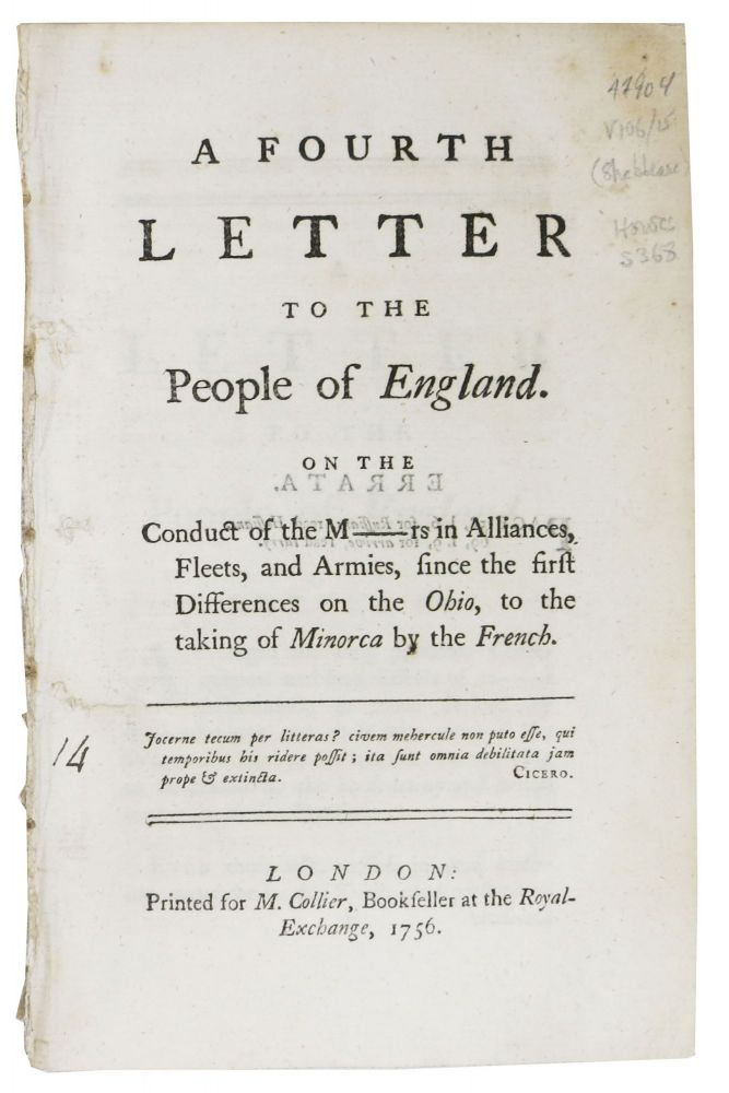 A FOURTH LETTER To The PEOPLE Of ENGLAND.; On the Conduct of the M---rs in Alliances, Fleets, and Armies, Since the First Differences on the Ohio, to the Taking of Minorca by the French. John. 1709 - 1788 Shebbeare.