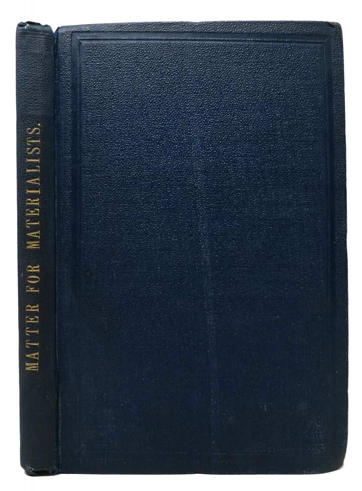 MATTER For MATERIALISTS: A Series of Letters in Vindication and Extension of the Principles Regarding the Nature of Existence of The Right Rev. Dr. Berkeley, Lord Bishop of Cloyne. Philosophy, Thomas . Turnbull Doubleday, W. P. - Former Owner, 1790 - 1870.